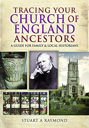 Tracing Your Church of England Ancestors: A Guide for Family and Local Historians By Stuart A. Raymond