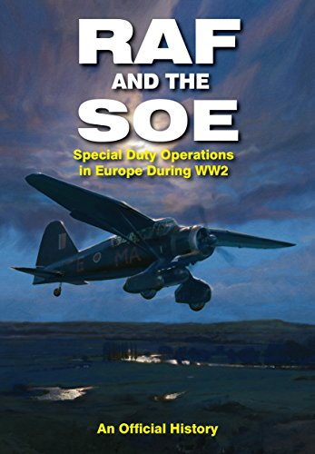 RAF and the SOE: Special Duty Operations in Europe During World War II By John Grehan