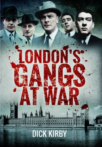 London's Gangs at War By Dick Kirby