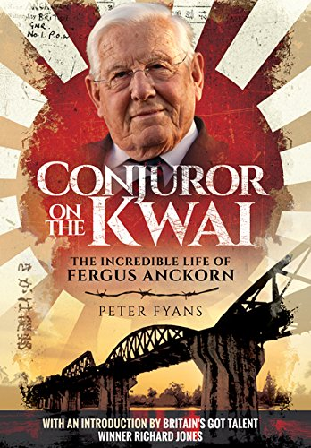 Conjuror on the Kwai: The Incredible Life of Fergus Anckorn By Peter Fyans