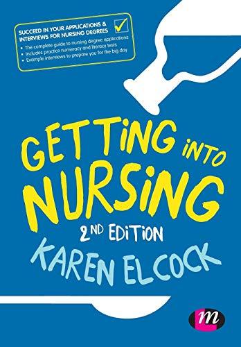 Getting into Nursing By Edited by Karen Elcock, BSc, MSc, PGDip, CertEdFE, RN, RNT, FHEA