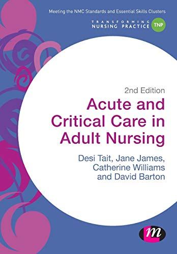 Acute and Critical Care in Adult Nursing (Transforming Nursing Practice Series) By Desiree Tait