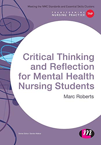 Critical Thinking and Reflection for Mental Health Nursing Students By Marc Roberts