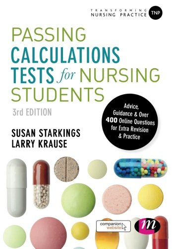 Passing Calculations Tests for Nursing Students: Advice, Guidance and Over 400 Online Questions for Extra Revision and Practice by Susan Starkings