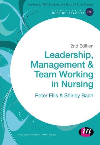 Leadership, Management and Team Working in Nursing By Peter Ellis