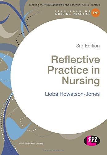 Reflective Practice in Nursing (Transforming Nursing Practice Series) By Lioba Howatson-Jones