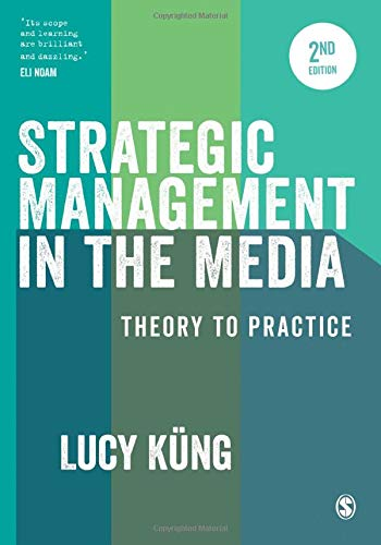Strategic Management in the Media: Theory to Practice Second Edition By Lucy Kung