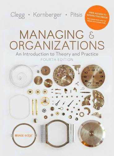Managing and Organizations: An Introduction to Theory and Practice By Stewart R. Clegg