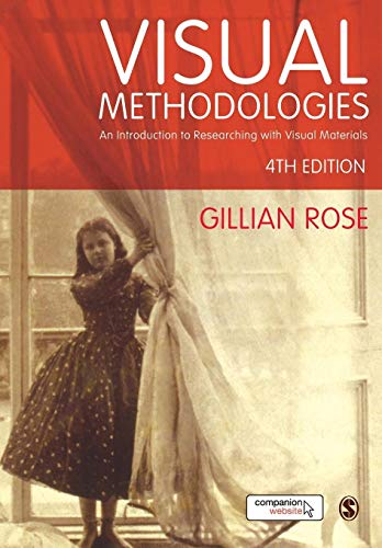 Visual Methodologies: An Introduction to Researching with Visual Materials By Gillian Rose