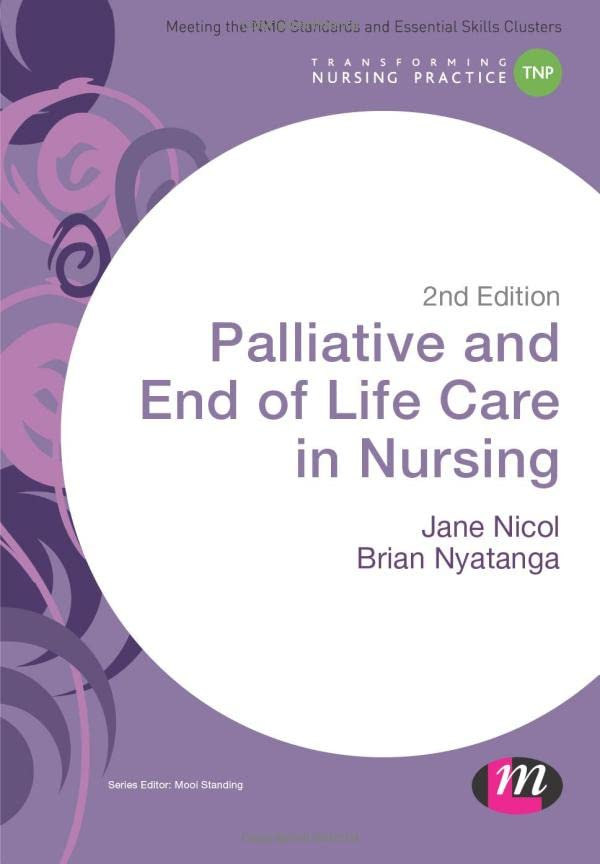 Palliative and End of Life Care in Nursing (Transforming Nursing Practice Series) By Jane Nicol