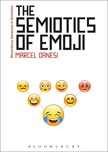 The Semiotics of Emoji: The Rise of Visual Language in the Age of the Internet (Bloomsbury Advances in Semiotics) By Marcel Danesi