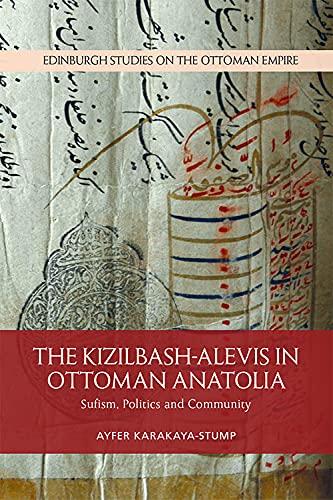 The Kizilbash-Alevis in Ottoman Anatolia By Ayfer Karakaya-Stump