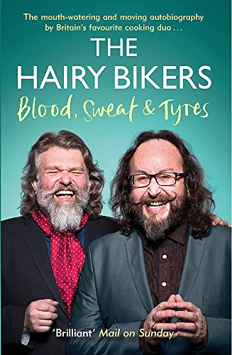 The Hairy Bikers Blood, Sweat and Tyres: The Autobiography by Hairy Bikers