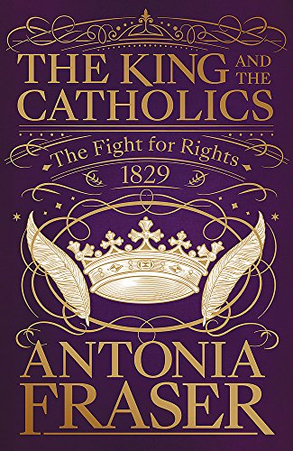 The King and the Catholics By Lady Antonia Fraser