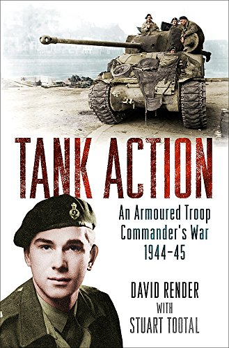Tank Action: An Armoured Troop Commander's War 1944–45 By David Render