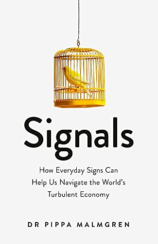 Signals: How Everyday Signs Can Help Us Navigate the World's Turbulent Economy by Dr. Pippa Malmgren