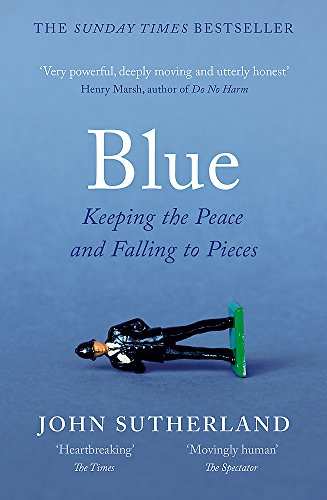 Blue: A Memoir - Keeping the Peace and Falling to Pieces by John Sutherland