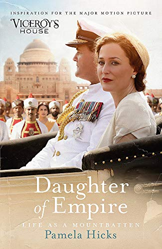 Daughter of Empire: A source of inspiration for the film Viceroy's House by Pamela Hicks