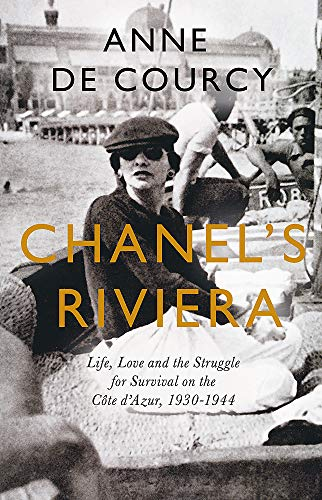 Chanel's Riviera: Life, Love and the Struggle for Survival on the Côte d'Azur, 1930–1944 By Anne De Courcy
