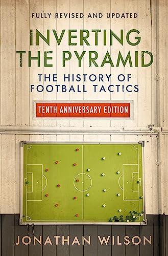 Inverting the Pyramid: The History of Football Tactics By Jonathan Wilson