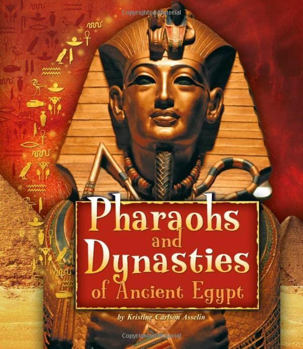 Pharaohs and Dynasties of Ancient Egypt By Kristine Carlson Asselin