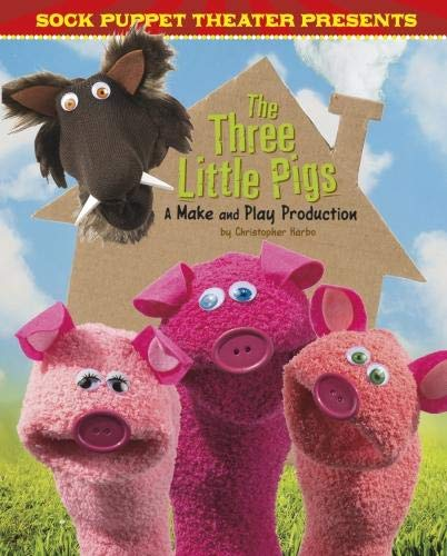 Sock Puppet Theatre Presents The Three Little Pigs By Christopher L. Harbo