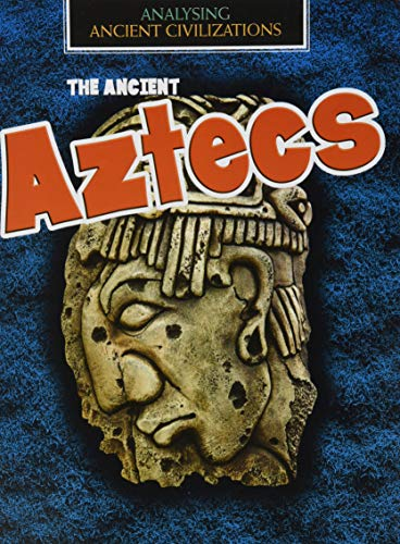 The Ancient Aztecs By Louise Spilsbury