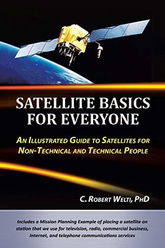 Satellite Basics for Everyone By C Robert Welti, PhD