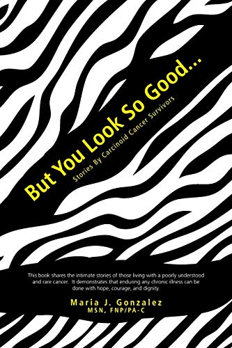 But You Look So Good...: Stories by Carcinoid Cancer Survivors by Maria J Gonzalez