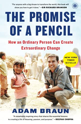 The Promise of a Pencil: How an Ordinary Person Can Create Extraordinary Change By Adam Braun (Adam Braun)