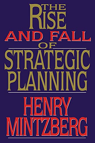 Rise and Fall of Strategic Planning By Henry Mintzberg (McGill University McGill University, Canada McGill University McGill University McGill University, Canada McGill University McGill University, Canada McGill University McGill University McGill University McGill University McGill University, Canada)