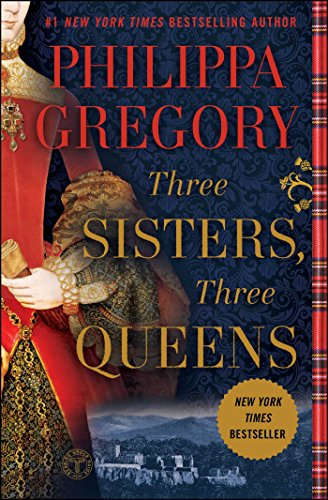 Three Sisters, Three Queens By Philippa Gregory (University of Edinburgh)