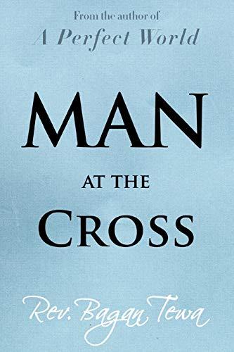 Man at the Cross By Rev Bagan Tewa