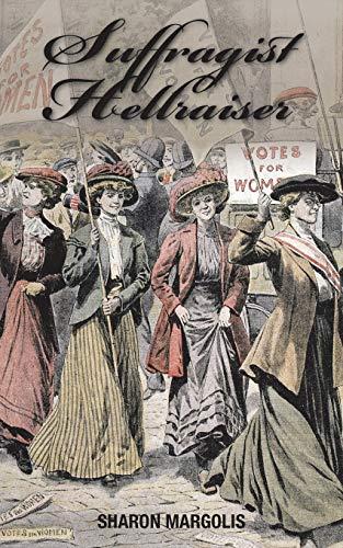 Suffragist Hellraiser By Sharon Margolis