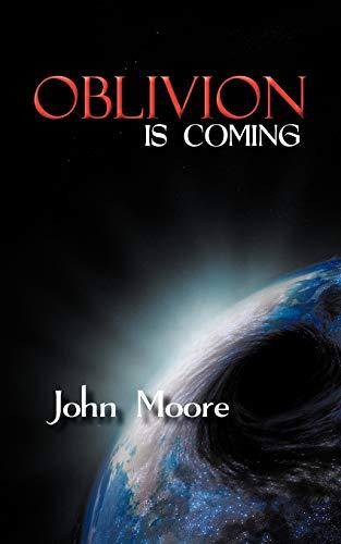 Oblivion is Coming By John Moore