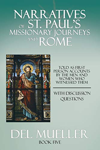 5: Narratives of St. Paul's Missionary Journeys and Rome: Book Five by Del Mueller