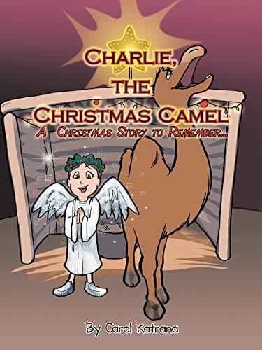Charlie, the Christmas Camel By Carol Katrana