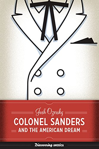 Colonel Sanders and the American Dream By Josh Ozersky