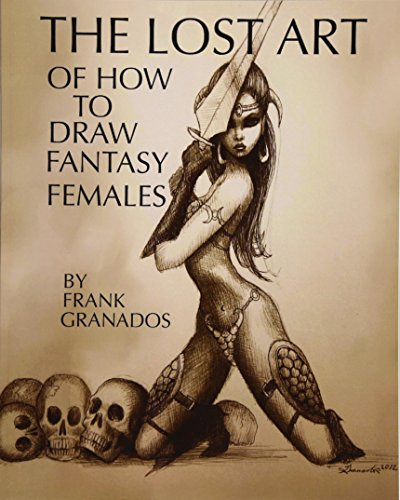 The lost art of how to draw fantasy females By Frank Granados