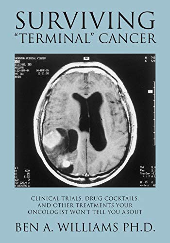 Surviving Terminal Cancer By Ben a Williams Ph D