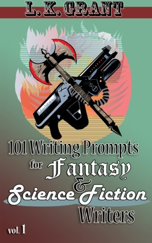 101 Writing Prompts for Fantasy and Science Fiction Writers, vol 1: Volume 1 By L K Grant