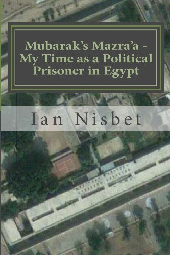 Mubarak's Mazra'a - My Time as a Political Prisoner in Egypt By Ian Nisbet