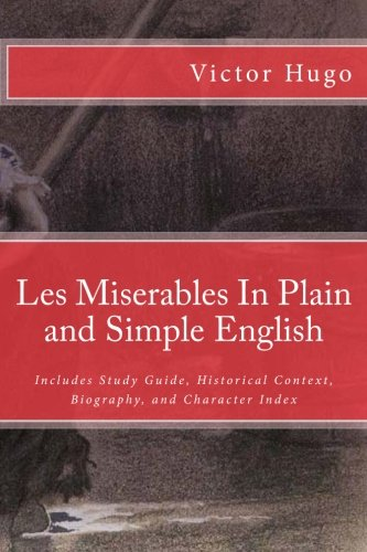 Les Miserables In Plain and Simple English: Includes Study Guide, Historical Context, Biography, and Character Index By Victor Hugo