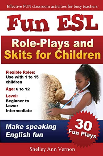 Fun ESL Role-Plays and Skits for Children By Shelley Ann Vernon