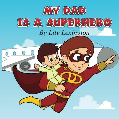 My Dad is a Superhero: Volume 1 By Lily Lexington