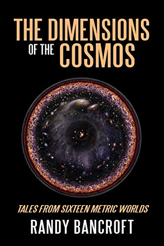 The Dimensions of the Cosmos By Randy Bancroft