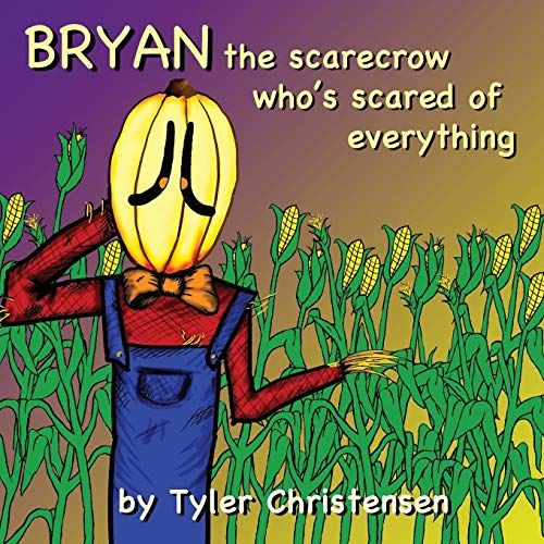 Bryan The Scarecrow Who's Scared Of Everything By Tyler Christensen