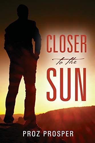 Closer to the Sun By Proz Prosper