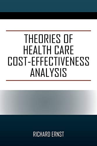 Theories of Health Care Cost-Effectiveness Analysis By Richard Ernst (Eth Zurich Switzerland)