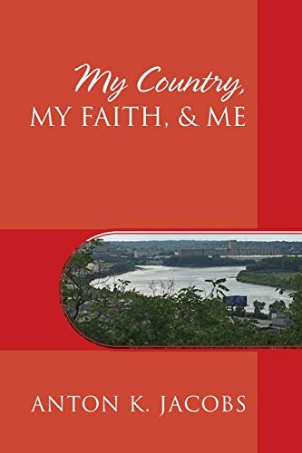 My Country, My Faith, & Me By Anton K Jacobs